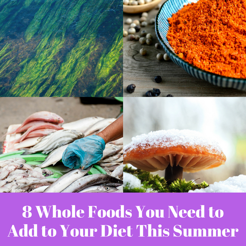 8 Whole Foods You Need to Add to Your Diet This Summer