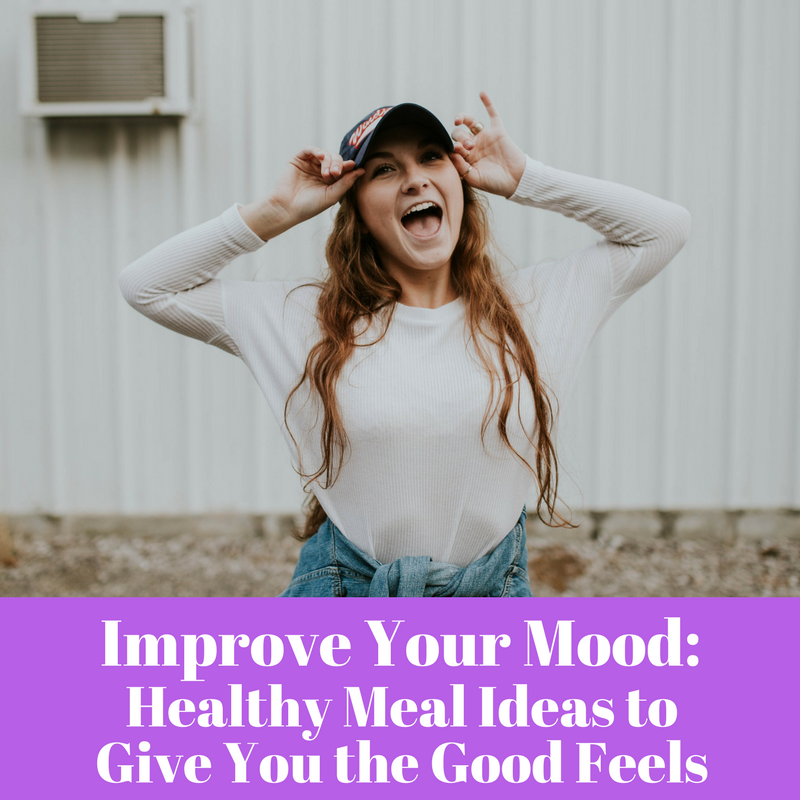 Improve Your Mood: Healthy Meal Ideas to Give You the Good Feels